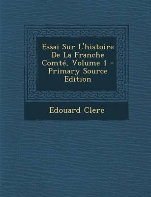 Essai Sur L'Histoire de La Franche Comte, Volume 1
