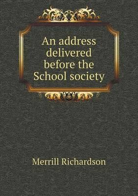 An Address Delivered Before the School Society