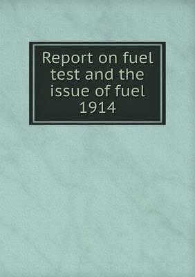 Report on Fuel Test and the Issue of Fuel 1914