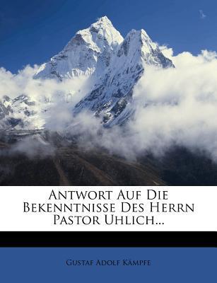 Antwort Auf Die Bekenntnisse Des Herrn Pastor Uhlich...