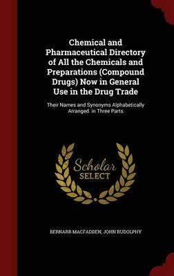 Chemical and Pharmaceutical Directory of All the Chemicals and Preparations (Compound Drugs) Now in General Use in the Drug Trade