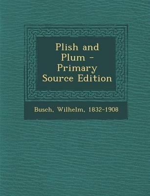 Plish and Plum - Primary Source Edition