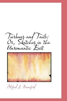 Turbans and Tails Or, Sketches in the Unromantic East