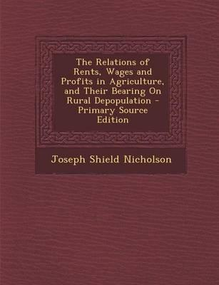 The Relations of Rents, Wages and Profits in Agriculture, and Their Bearing on Rural Depopulation