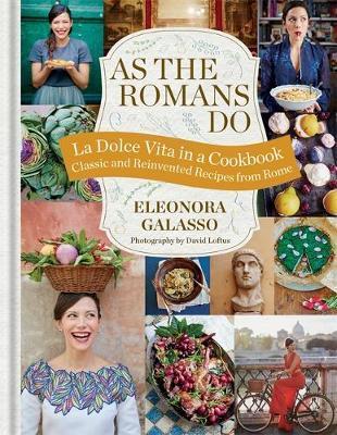 As the Romans Do. La Dolce Vita in a Cookbook