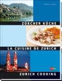 Die Zürcher Küche - La Cuisine de Zurich - Zurich Cooking