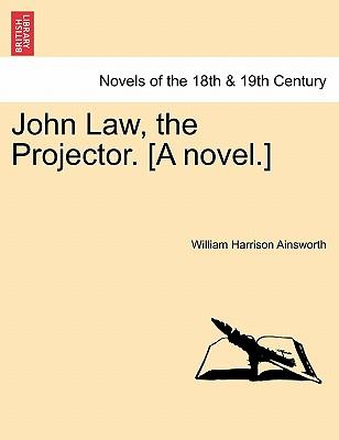 John Law, the Projector. [A novel.] Vol. III.