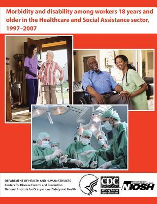 Morbidity and Disability Among Workers 18 Years and Older in the Healthcare and Social Assistance Sector, 1997 - 2007