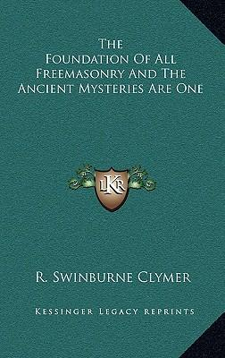 The Foundation of All Freemasonry and the Ancient Mysteries Are One