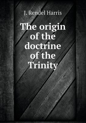 The Origin of the Doctrine of the Trinity