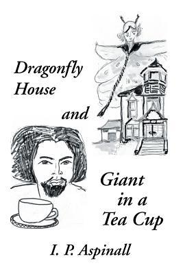 Dragonfly House and Giant in a Tea Cup