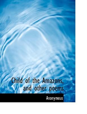 Child of the Amazons, and other poems