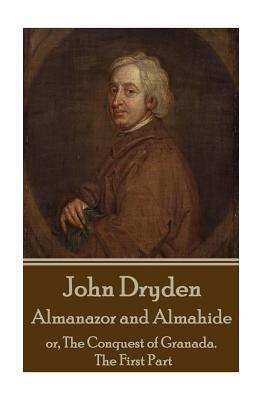 John Dryden - Almanazor and Almahide - Volume 1