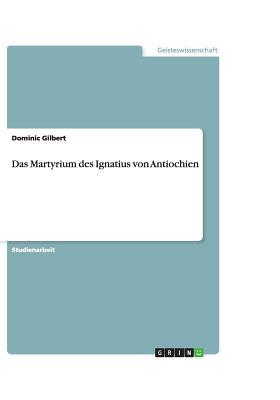 Das Martyrium des Ignatius von Antiochien
