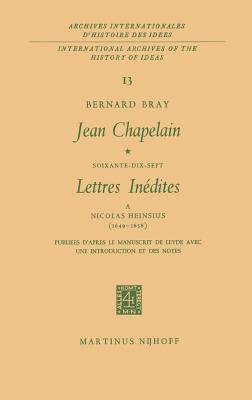 Jean Chapelain Soixante-Dix-Sept Lettres Intdites a Nicolas Heinsius, 1649-1658