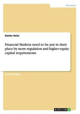 Financial Markets need to be put in their place by more regulation and higher equity capital requirements