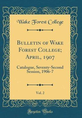 Bulletin of Wake Forest College; April, 1907, Vol. 2