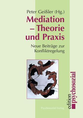 Mediation - Theorie und Praxis. Neue Beiträge zur Konfliktregelung