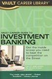 Vault Career Guide to Investment Banking, 5th Edition