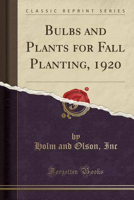 Bulbs and Plants for Fall Planting, 1920 (Classic Reprint)