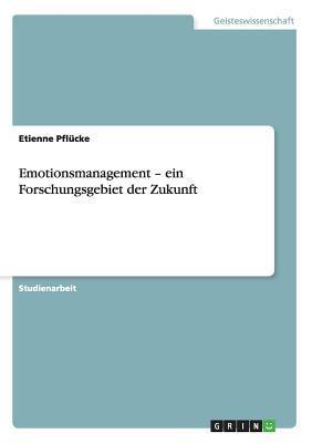 Emotionsmanagement - ein Forschungsgebiet der Zukunft