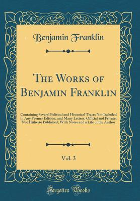 The Works of Benjamin Franklin, Vol. 3