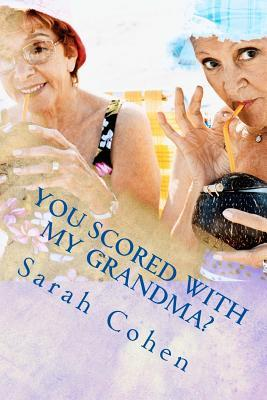 You Scored With My Grandma?
