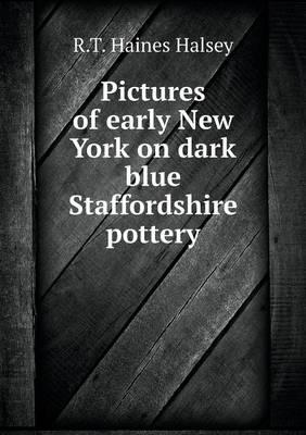 Pictures of Early New York on Dark Blue Staffordshire Pottery