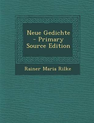Neue Gedichte - Primary Source Edition