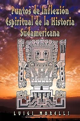 Puntos De Inflexion Espiritual De La Historia Sudamericana