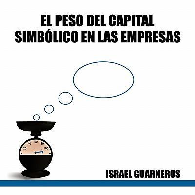 ''El Peso del Capital Simbólico en las Empresas''