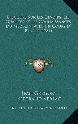 Discours Sur Les Devoirs, Les Qualites Et Les Connaissances Discours Sur Les Devoirs, Les Qualites Et Les Connaissances Du Medecin, Avec Un Cours D' E