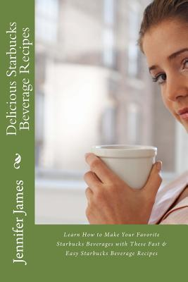 Delicious Starbucks Beverage Recipes