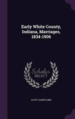 Early White County, Indiana, Marriages, 1834-1906