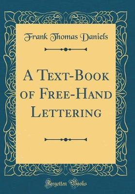 A Text-Book of Free-Hand Lettering (Classic Reprint)