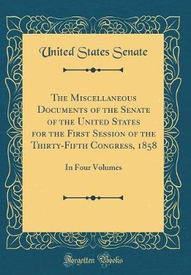 The Miscellaneous Documents of the Senate of the United States for the First Session of the Thirty-Fifth Congress, 1858