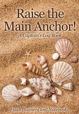 Raise the Main Anchor! A Captain's Log Book