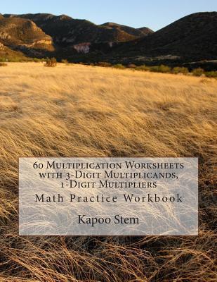 60 Multiplication Worksheets With 3-digit Multiplicands, 1-digit Multipliers