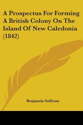 A Prospectus for Forming a British Colony on the Island of New Caledonia