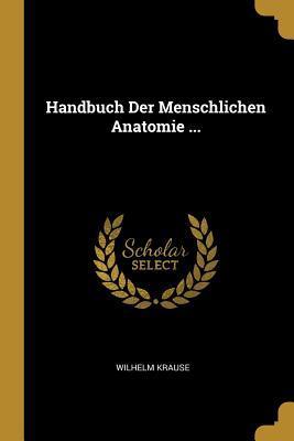 Handbuch Der Menschlichen Anatomie ...
