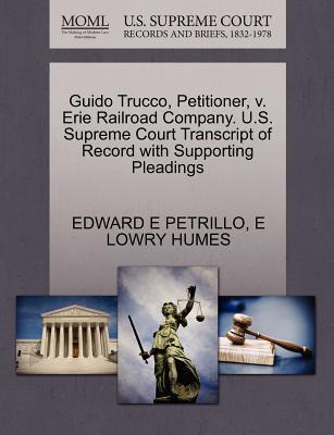 Guido Trucco, Petitioner, V. Erie Railroad Company. U.S. Supreme Court Transcript of Record with Supporting Pleadings