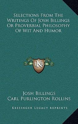 Selections from the Writings of Josh Billings or Proverbial Philosophy of Wit and Humor