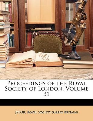 Proceedings of the Royal Society of London, Volume 31
