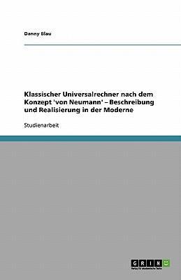 Klassischer Universalrechner nach dem Konzept 'von  Neumann' - Beschreibung und Realisierung in der Moderne
