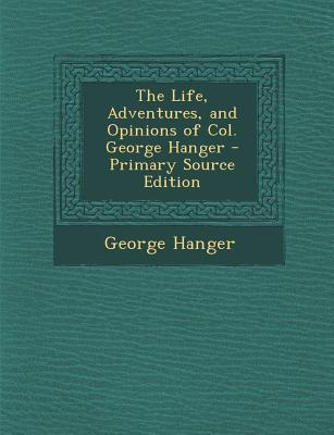 The Life, Adventures, and Opinions of Col. George Hanger
