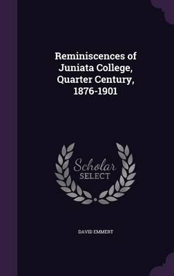Reminiscences of Juniata College, Quarter Century, 1876-1901