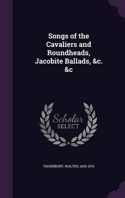 Songs of the Cavaliers and Roundheads, Jacobite Ballads, c. &c
