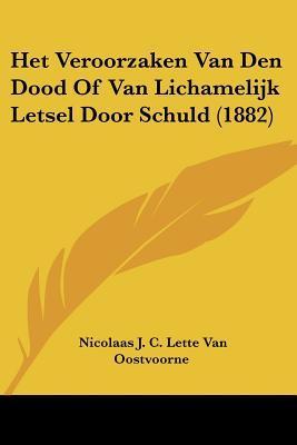 Het Veroorzaken Van Den Dood of Van Lichamelijk Letsel Door Schuld (1882)