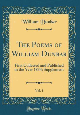 The Poems of William Dunbar, Vol. 1
