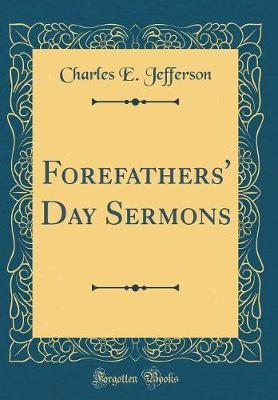 Forefathers' Day Sermons (Classic Reprint)